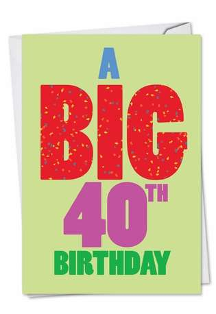 Hilarious Birthday Printed Card from NobleWorksCards.com - Big 40 Birthday
