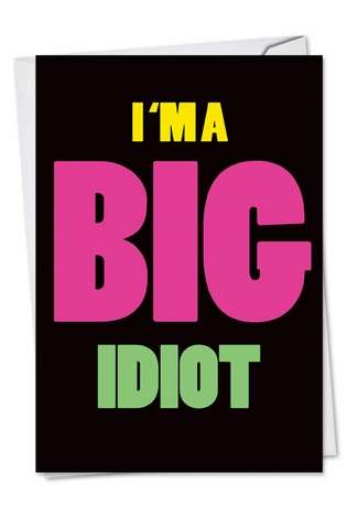 Hilarious Sorry Printed Greeting Card from NobleWorksCards.com - Big Idiot