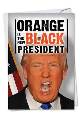 Hysterical Birthday Printed Greeting Card from NobleWorksCards.com - Orange New Black President