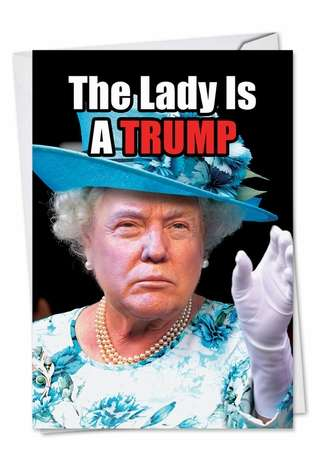 Funny Birthday Greeting Card from NobleWorksCards.com - Queen Trump