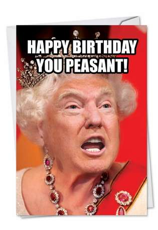 Funny Birthday Paper Card from NobleWorksCards.com - Trump Peasant