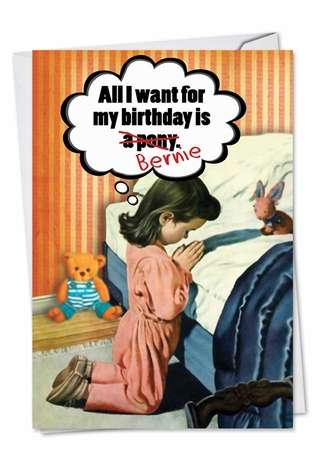 Hysterical Birthday Paper Greeting Card from NobleWorksCards.com - All I Want Is Bernie