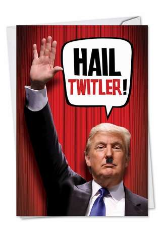 Hilarious Birthday Printed Greeting Card from NobleWorksCards.com - Trump Hail Twitler