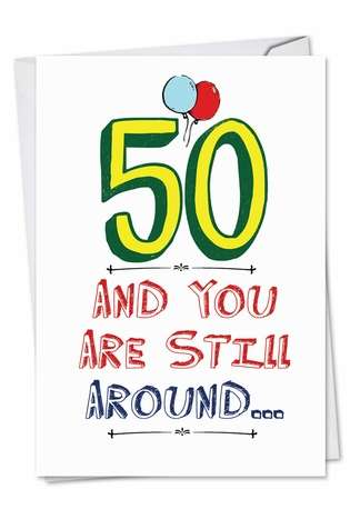 Funny Birthday Printed Card from NobleWorksCards.com - Still Around
