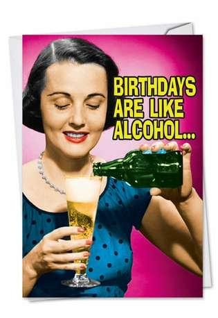 Hysterical Birthday Paper Card from NobleWorksCards.com - Birthdays Are Like Alcohol
