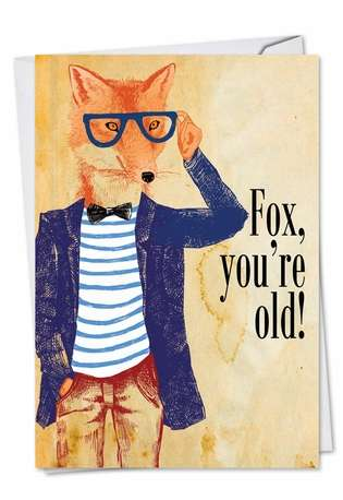 Humorous Birthday Paper Card from NobleWorksCards.com - Fox You're Old