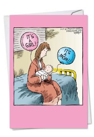 Hysterical Baby Greeting Card by Dave Coverly from NobleWorksCards.com - It's A Mom-Girl