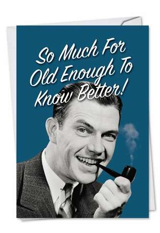 Funny Birthday Greeting Card from NobleWorksCards.com - Old Enough To Know Better
