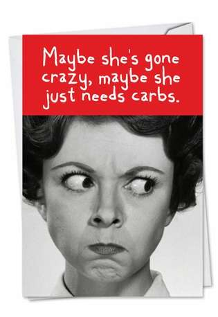 Need Carbs: Hysterical Birthday Printed Greeting Card