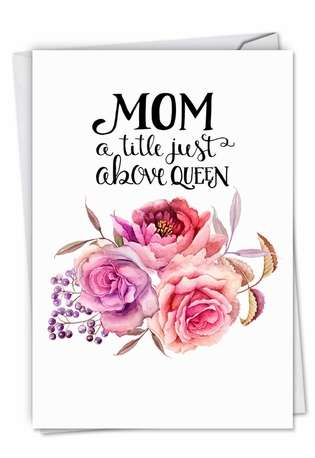 Creative Birthday Mother Printed Card by Batya Sagy from NobleWorksCards.com - Mom Title Above Queen