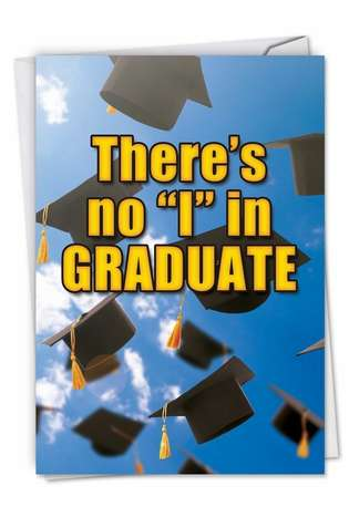 Funny Graduation Paper Greeting Card by Nick Barelli from NobleWorksCards.com - No I In Graduate