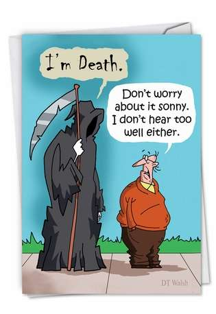 Hilarious Birthday Printed Greeting Card by D. T. Walsh from NobleWorksCards.com - I'm Death