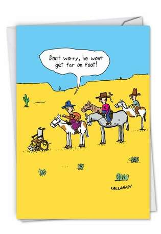 Hilarious Birthday Printed Greeting Card By John Callahan From NobleWorksCards.com - John Callahan's Won't Get Far On Foot