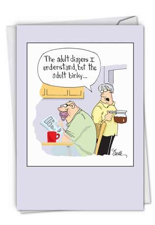 Hilarious Birthday Printed Card By Bucella, Martin J. From NobleWorksCards.com - Adult Binky