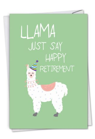 Creative Retirement Greeting Card From NobleWorksCards.com - Llama Just Say