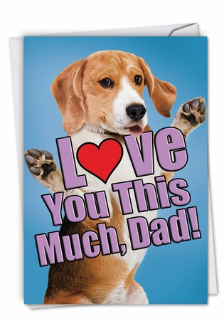 Creative Father's Day Printed Greeting Card From NobleWorksCards.com - Dog Love You This Much