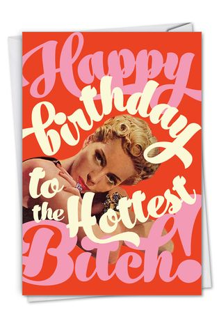 Humorous Birthday Paper Card By Offensive+Delightful From NobleWorksCards.com - Hottest Byatch