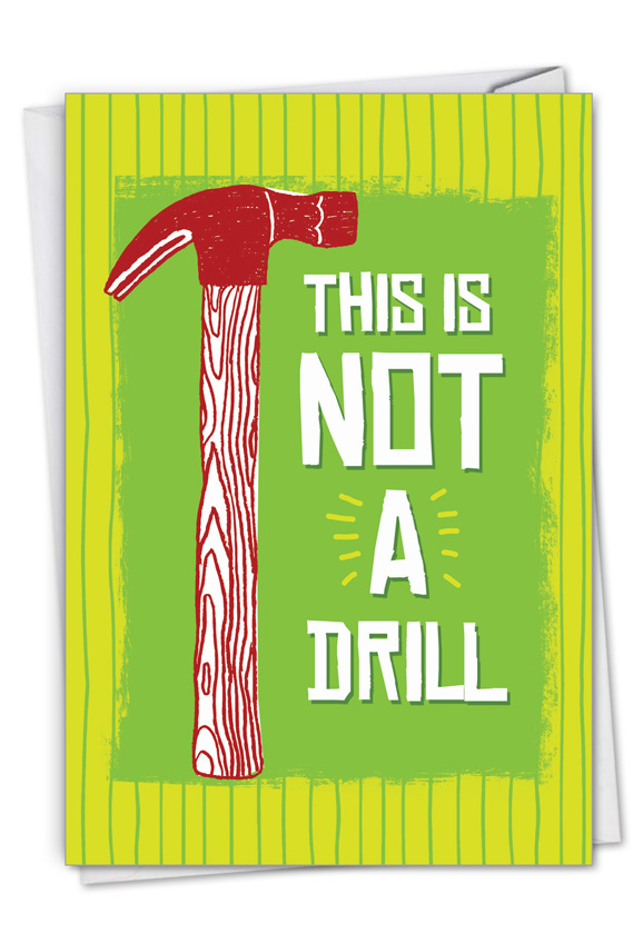 Humorous Birthday Paper Greeting Card From NobleWorksCards.com - Not A Drill