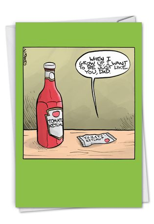 Humorous Birthday Father Paper Greeting Card By Nate Fakes From NobleWorksCards.com - Ketchup Dad