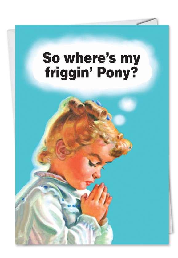 Friggin Pony: Humorous Birthday Paper Card