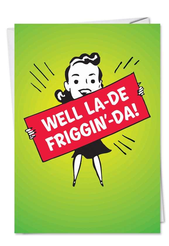 LaDeFrigginDa: Hysterical Blank Greeting Card