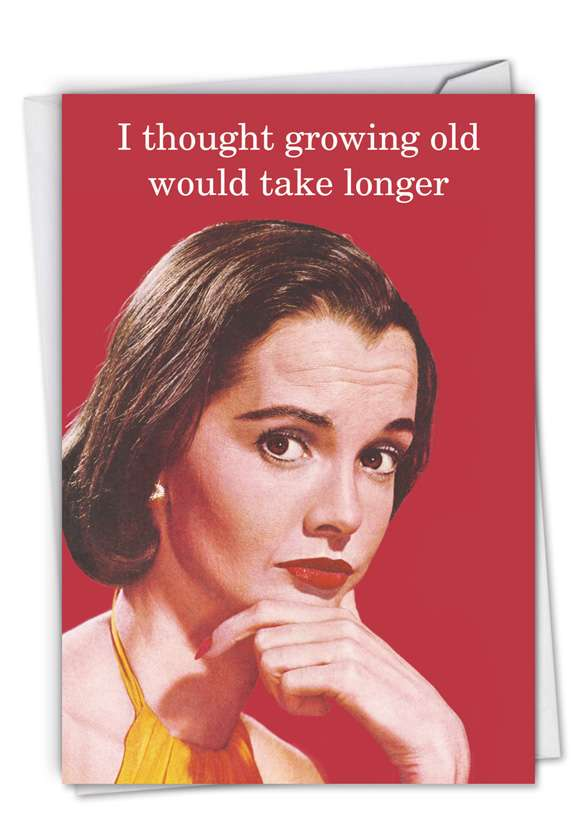 Growing Old Take Longer: Hilarious Birthday Printed Greeting Card