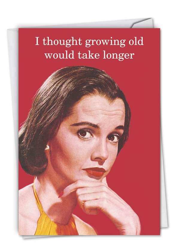 Growing Old Take Longer: Funny Blank Paper Greeting Card