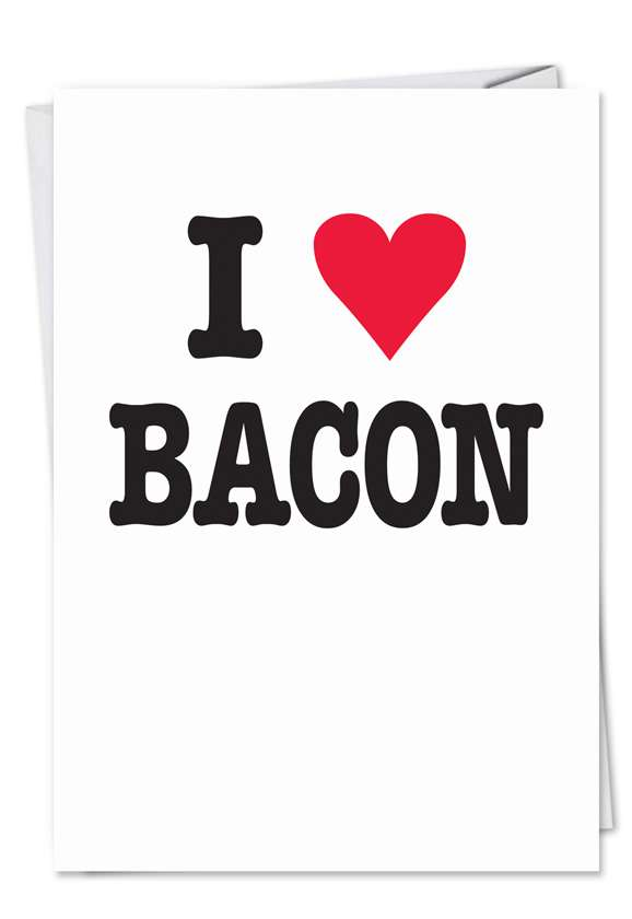 I Love Bacon: Funny Birthday Printed Greeting Card