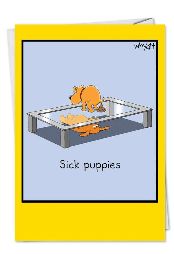 Sick Puppies: Hysterical Birthday Printed Greeting Card