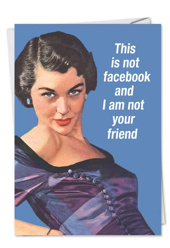 Not Facebook Not Friend: Funny Birthday Paper Greeting Card