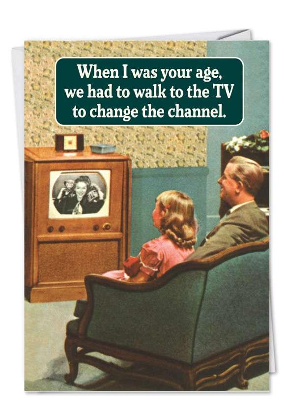 Hilarious Birthday Printed Card by Ephemera from NobleWorksCards.com - Walk to TV