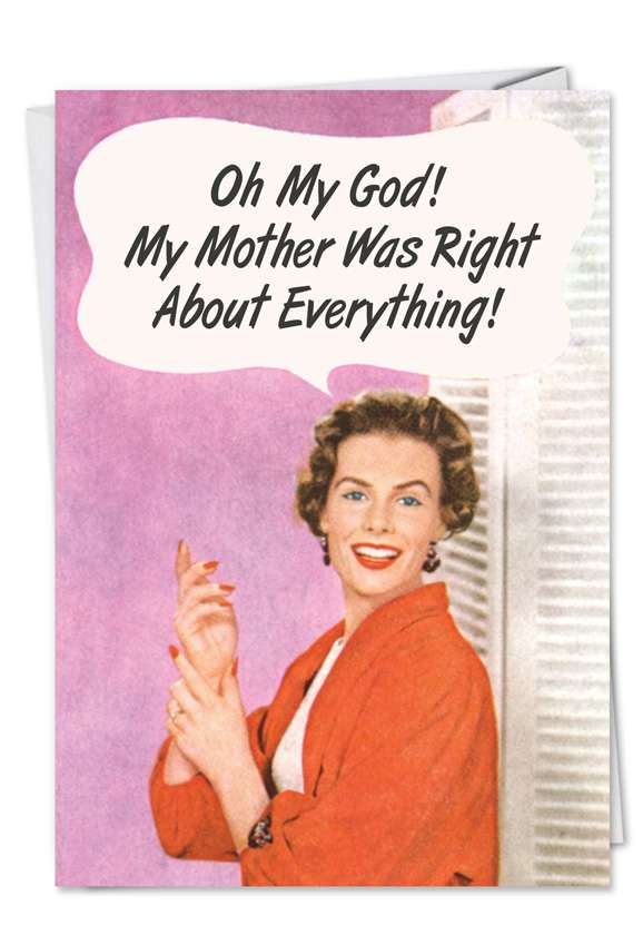 My Mother was Right: Funny Birthday Printed Greeting Card