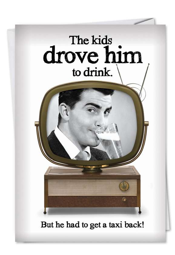 Drove Him to Drink: Funny Father's Day Paper Greeting Card