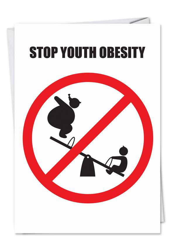 Humorous Birthday Printed Card by Thomas Fuchs from NobleWorksCards.com - Stop Youth Obesity