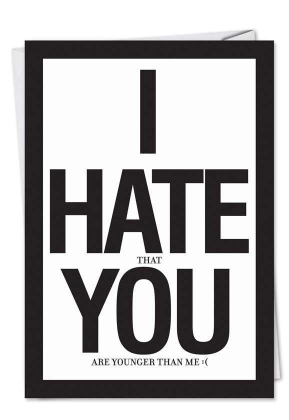 I Hate You: Humorous Birthday Greeting Card