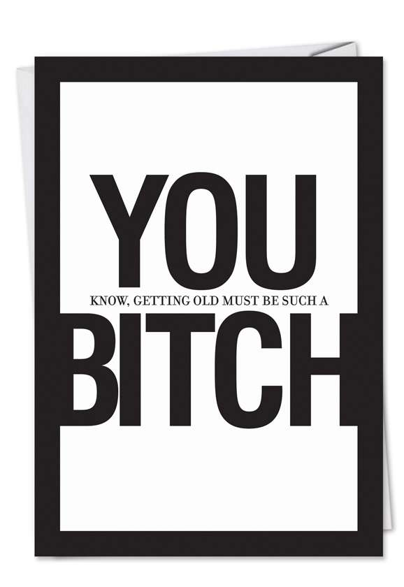 You Bitch: Funny Birthday Paper Greeting Card