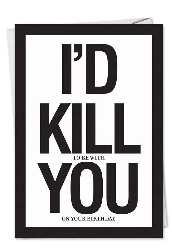 I'd Kill You: Funny Birthday Printed Card