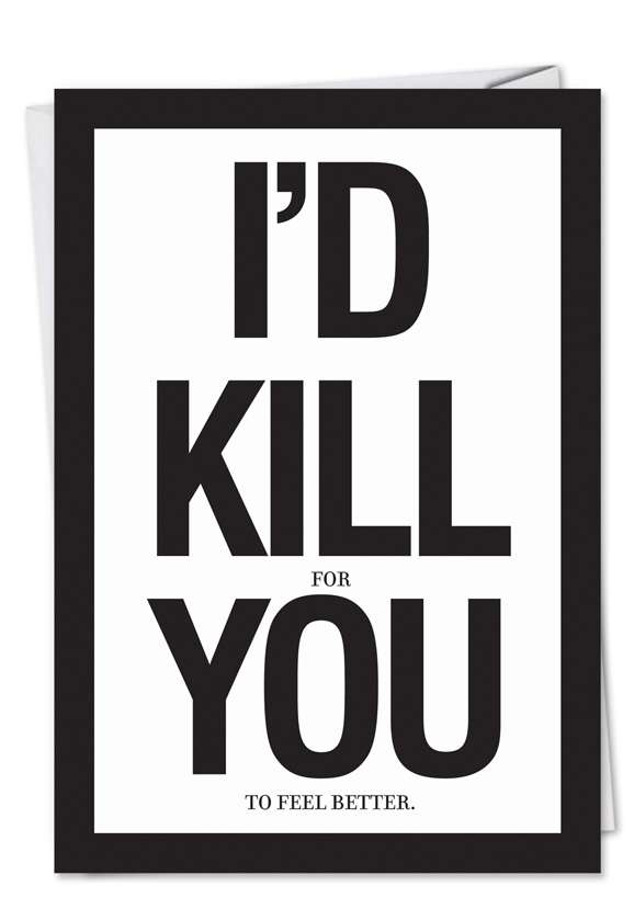 Kill You Feel Better: Hysterical Get Well Printed Greeting Card