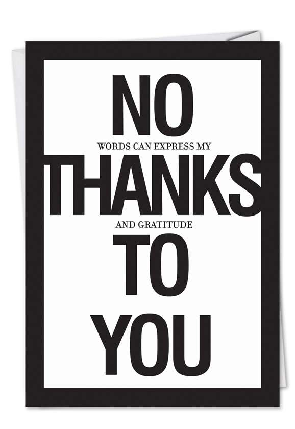 No Thanks To You: Hilarious Thank You Greeting Card