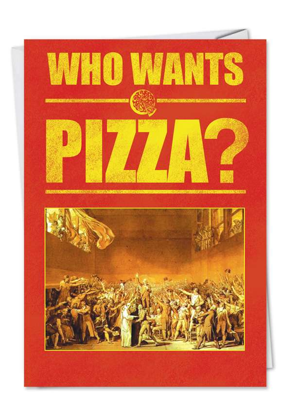 Who Wants Pizza: Hilarious Birthday Paper Card