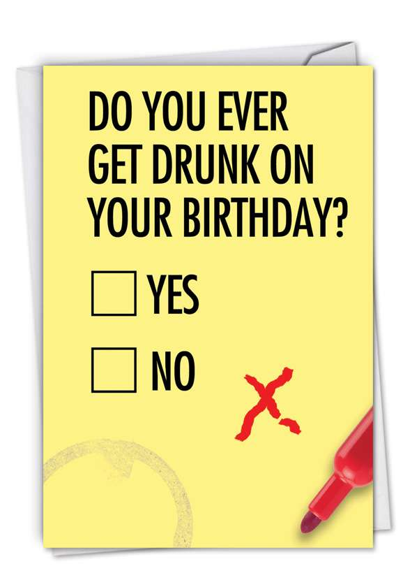 Do You Ever Get Drunk: Funny Birthday Printed Greeting Card