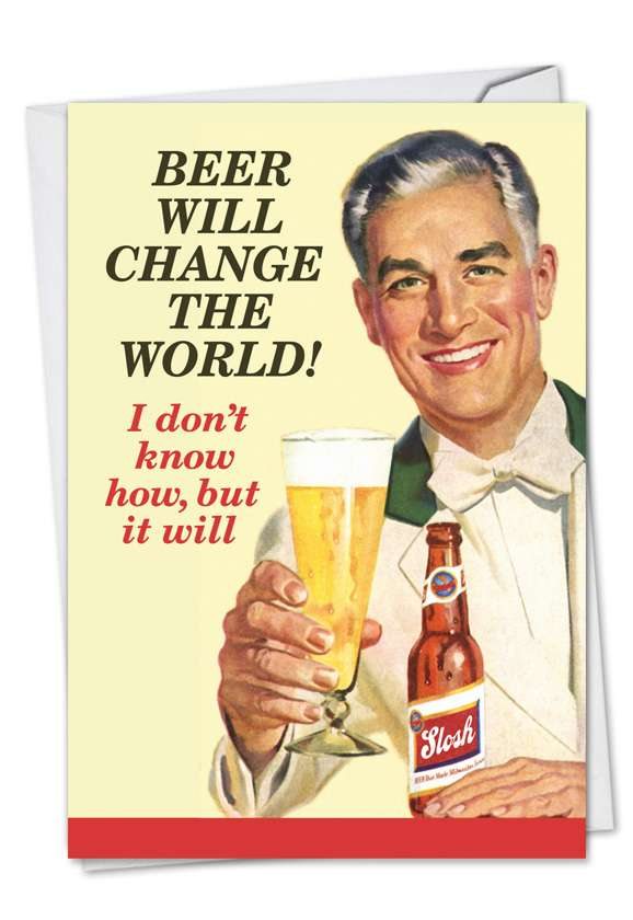 Beer Will Change The World: Humorous Birthday Printed Card