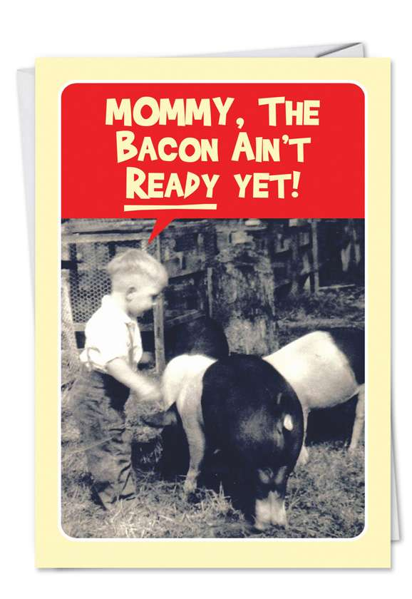 Bacon Ain't Ready: Humorous Birthday Greeting Card