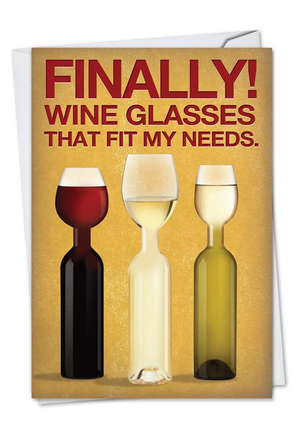 Wine Glass Needs: Hysterical Birthday Paper Greeting Card