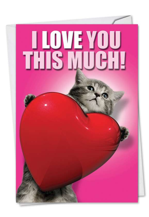 Love You This Much Cat: Hysterical Valentine's Day Paper Greeting Card