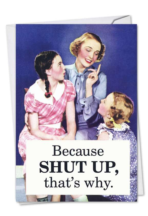 Because Shut Up: Funny Birthday Printed Greeting Card