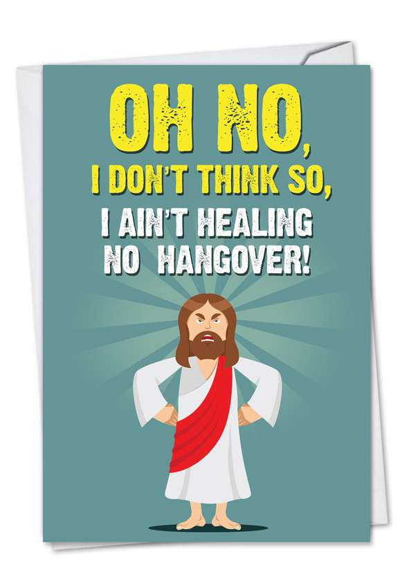 Ain't Healing No Hangover: Hysterical Get Well Paper Greeting Card