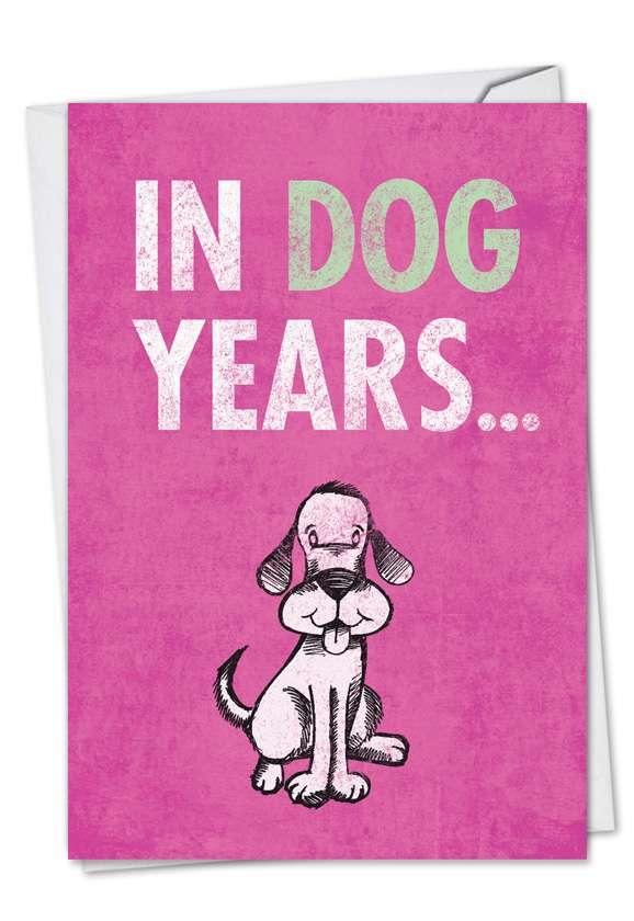 Dog Years: Hysterical Birthday Greeting Card