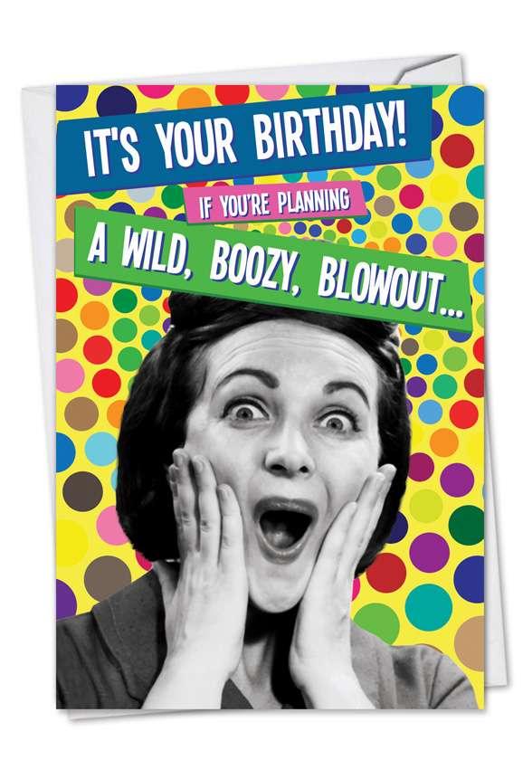 Wild Boozy Blowout: Hysterical Birthday Printed Greeting Card