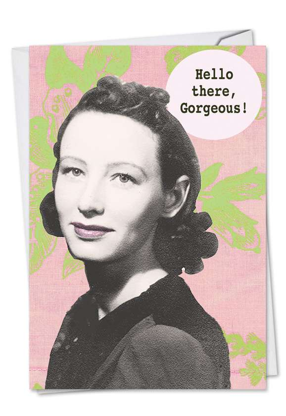 Hello Gorgeous: Humorous Birthday Printed Greeting Card